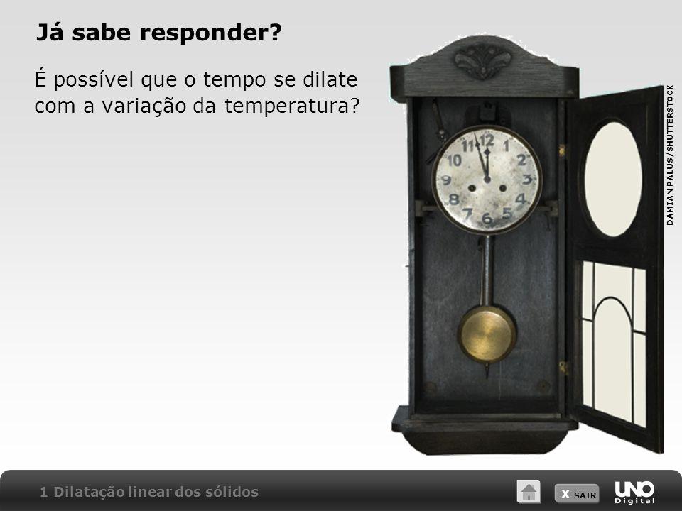 Já sabe responder É possível que o tempo se dilate com a variação da temperatura DAMIAN PALUS/SHUTTERSTOCK.