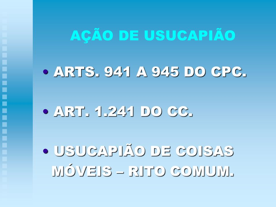 AÇÃO DE USUCAPIÃO ARTS. 941 A 945 DO CPC. ART. 1.241 DO CC.
