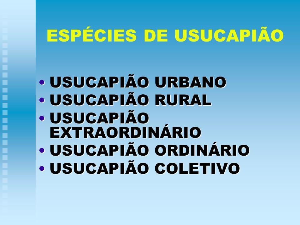 ESPÉCIES DE USUCAPIÃO USUCAPIÃO URBANO USUCAPIÃO RURAL