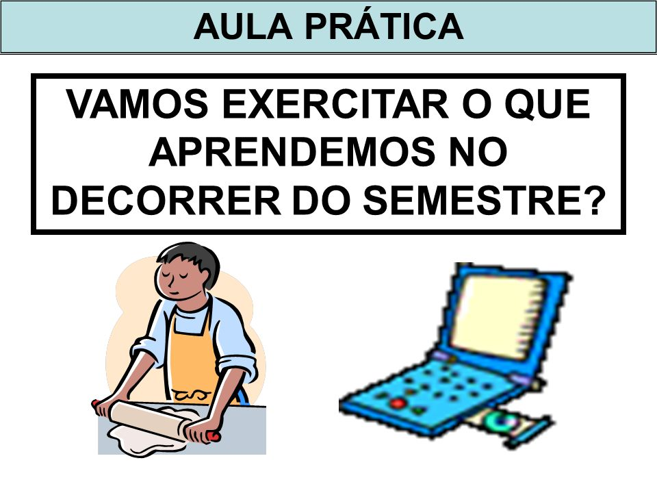 VAMOS EXERCITAR O QUE APRENDEMOS NO DECORRER DO SEMESTRE