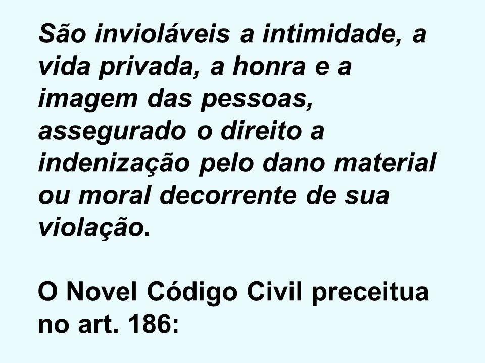 São invioláveis a intimidade, a vida privada, a honra e a imagem das pessoas, assegurado o direito a indenização pelo dano material ou moral decorrente de sua violação.