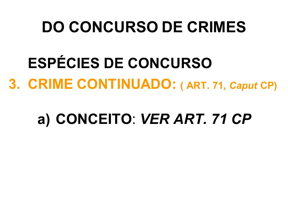 DO CONCURSO DE CRIMES ESPÉCIES DE CONCURSO CONCEITO: VER ART. 71 CP