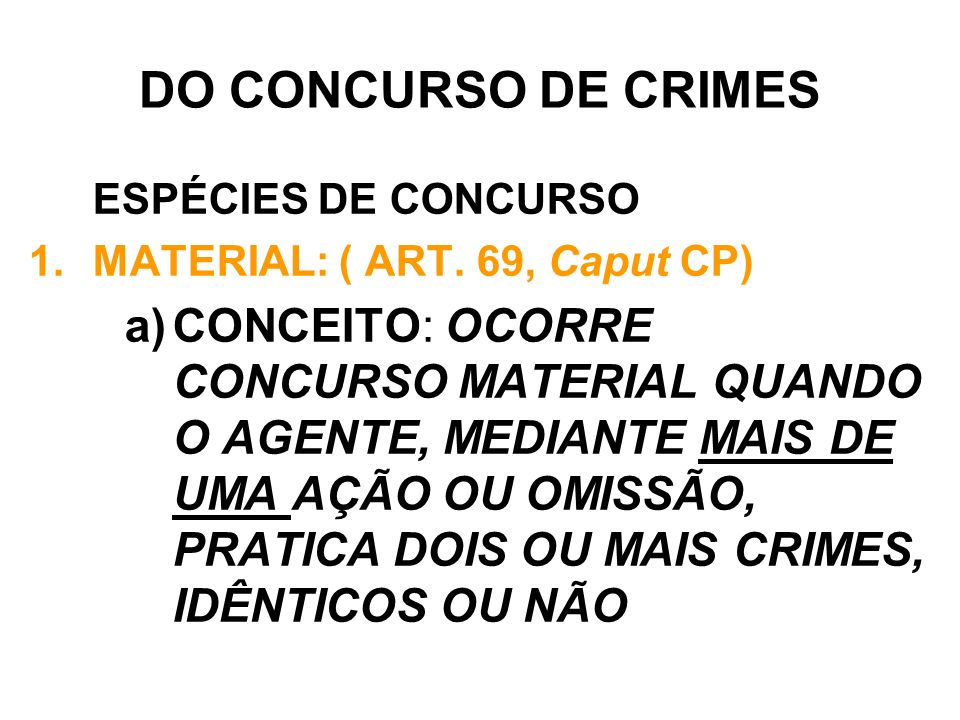 DO CONCURSO DE CRIMES ESPÉCIES DE CONCURSO. MATERIAL: ( ART. 69, Caput CP)