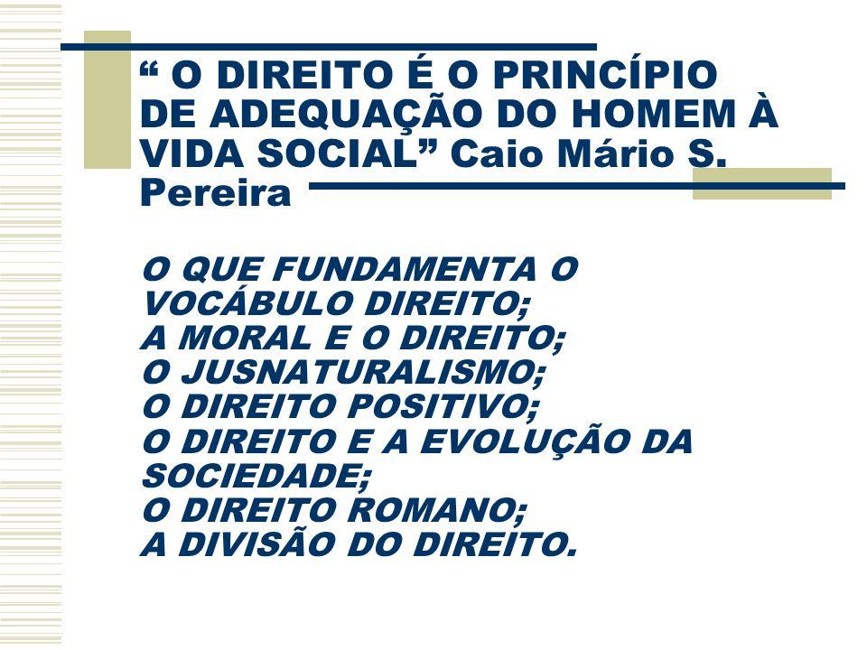 O DIREITO É O PRINCÍPIO DE ADEQUAÇÃO DO HOMEM À VIDA SOCIAL Caio Mário S.