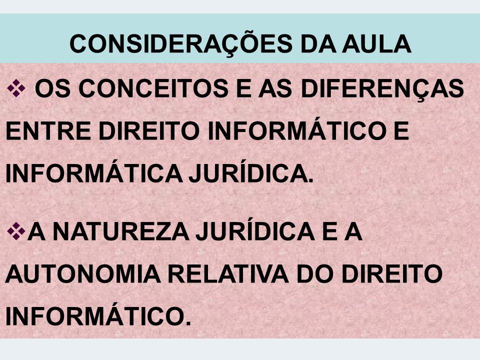 CONSIDERAÇÕES DA AULA OS CONCEITOS E AS DIFERENÇAS ENTRE DIREITO INFORMÁTICO E INFORMÁTICA JURÍDICA.