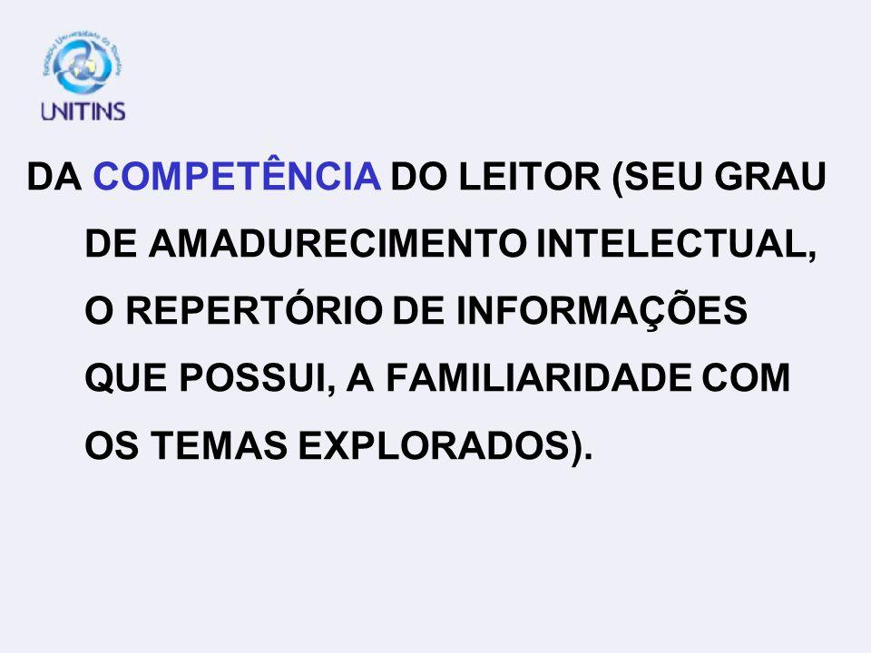 DA COMPETÊNCIA DO LEITOR (SEU GRAU DE AMADURECIMENTO INTELECTUAL, O REPERTÓRIO DE INFORMAÇÕES QUE POSSUI, A FAMILIARIDADE COM OS TEMAS EXPLORADOS).