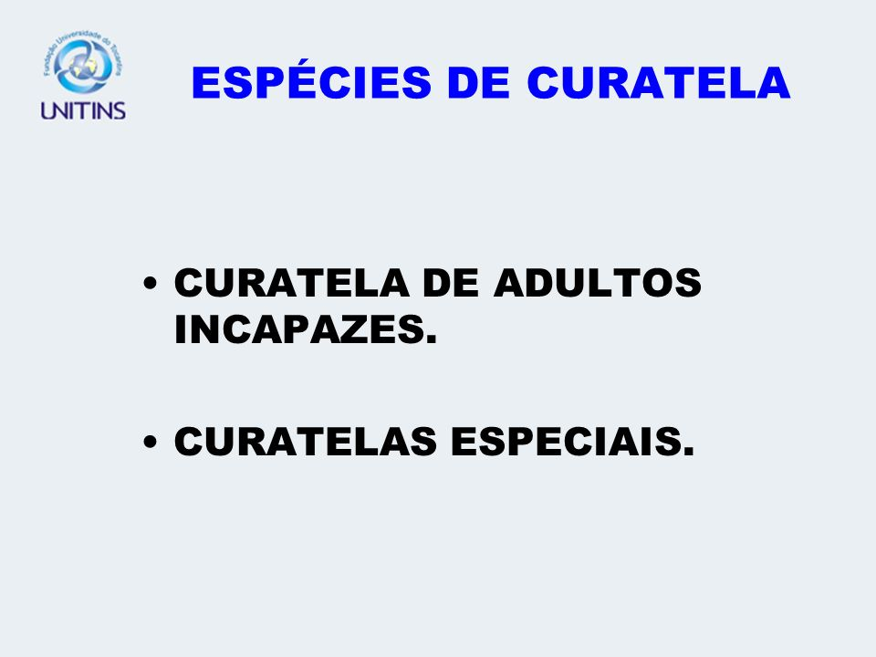 ESPÉCIES DE CURATELA CURATELA DE ADULTOS INCAPAZES.
