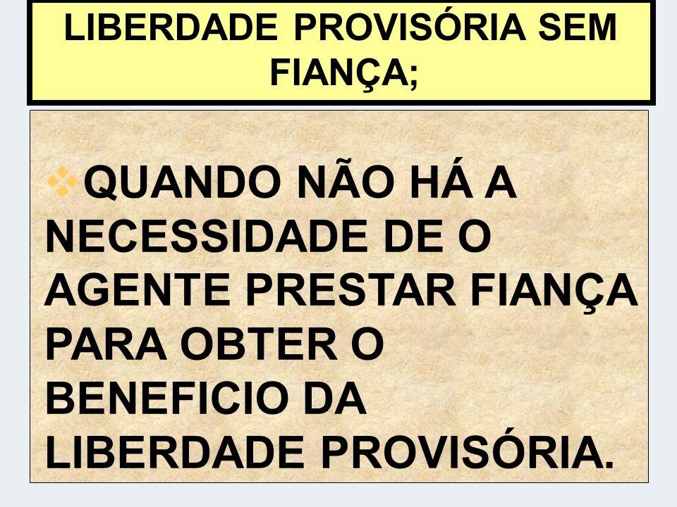LIBERDADE PROVISÓRIA SEM FIANÇA;