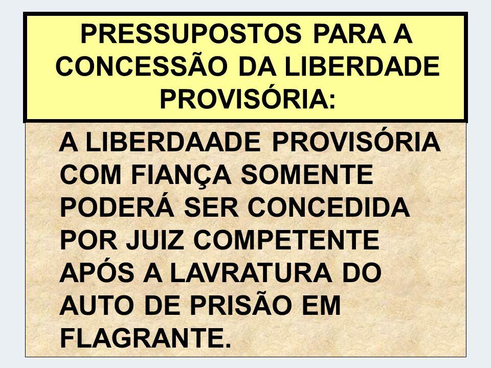 PRESSUPOSTOS PARA A CONCESSÃO DA LIBERDADE PROVISÓRIA: