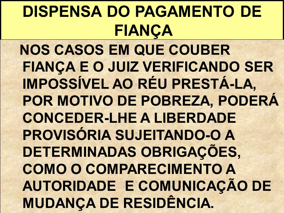 DISPENSA DO PAGAMENTO DE FIANÇA