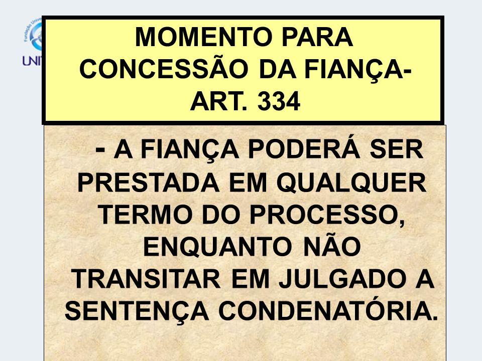 MOMENTO PARA CONCESSÃO DA FIANÇA- ART. 334