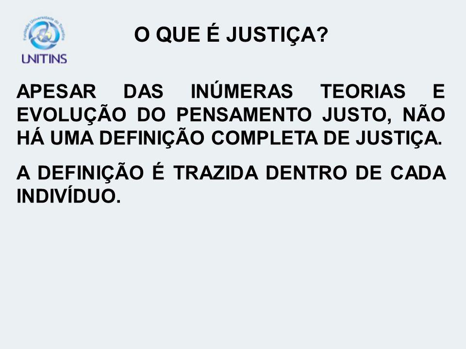 O QUE É JUSTIÇA APESAR DAS INÚMERAS TEORIAS E EVOLUÇÃO DO PENSAMENTO JUSTO, NÃO HÁ UMA DEFINIÇÃO COMPLETA DE JUSTIÇA.