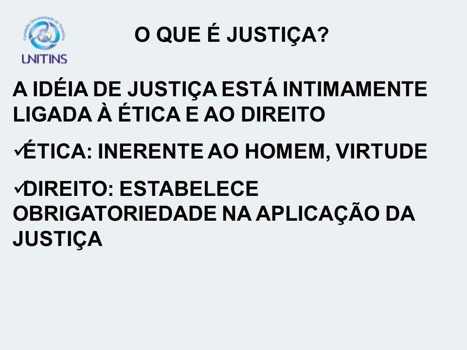 O QUE É JUSTIÇA A IDÉIA DE JUSTIÇA ESTÁ INTIMAMENTE LIGADA À ÉTICA E AO DIREITO. ÉTICA: INERENTE AO HOMEM, VIRTUDE.