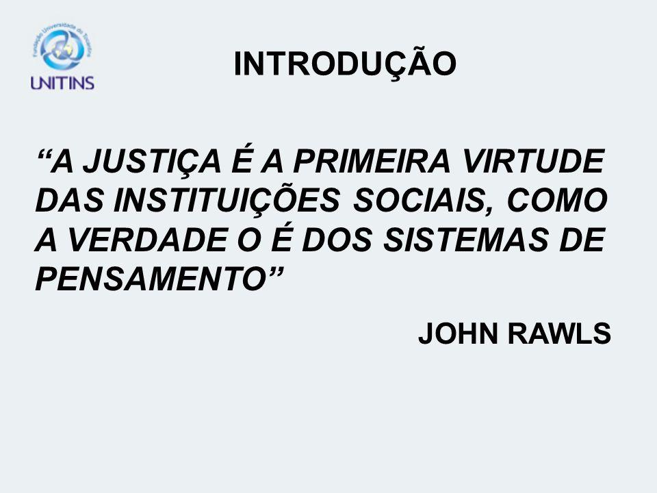 INTRODUÇÃO A JUSTIÇA É A PRIMEIRA VIRTUDE DAS INSTITUIÇÕES SOCIAIS, COMO A VERDADE O É DOS SISTEMAS DE PENSAMENTO