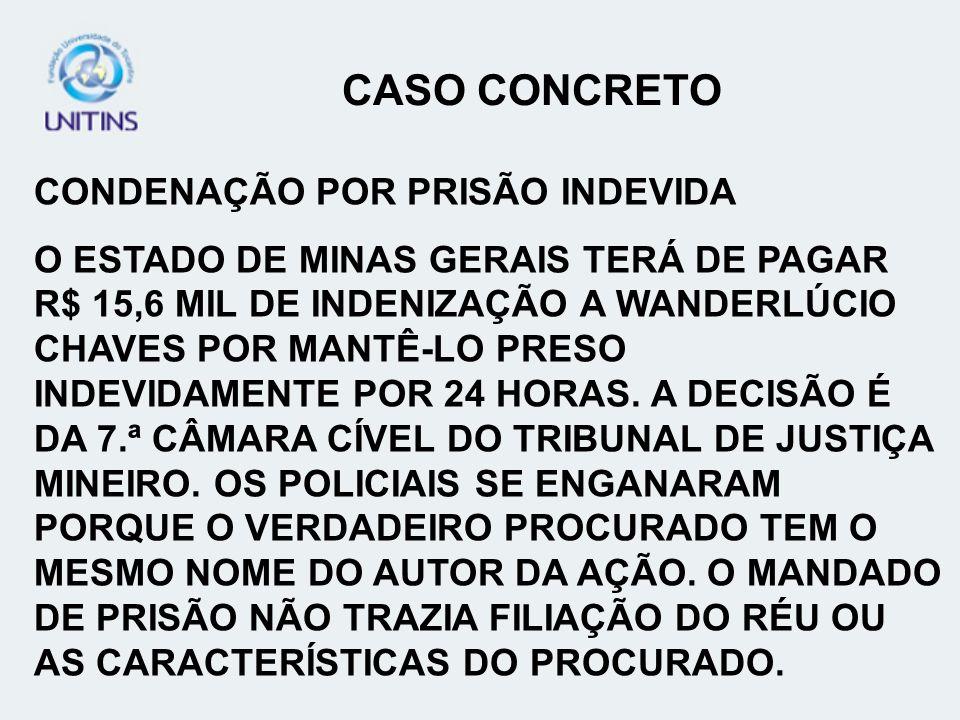 CASO CONCRETO CONDENAÇÃO POR PRISÃO INDEVIDA