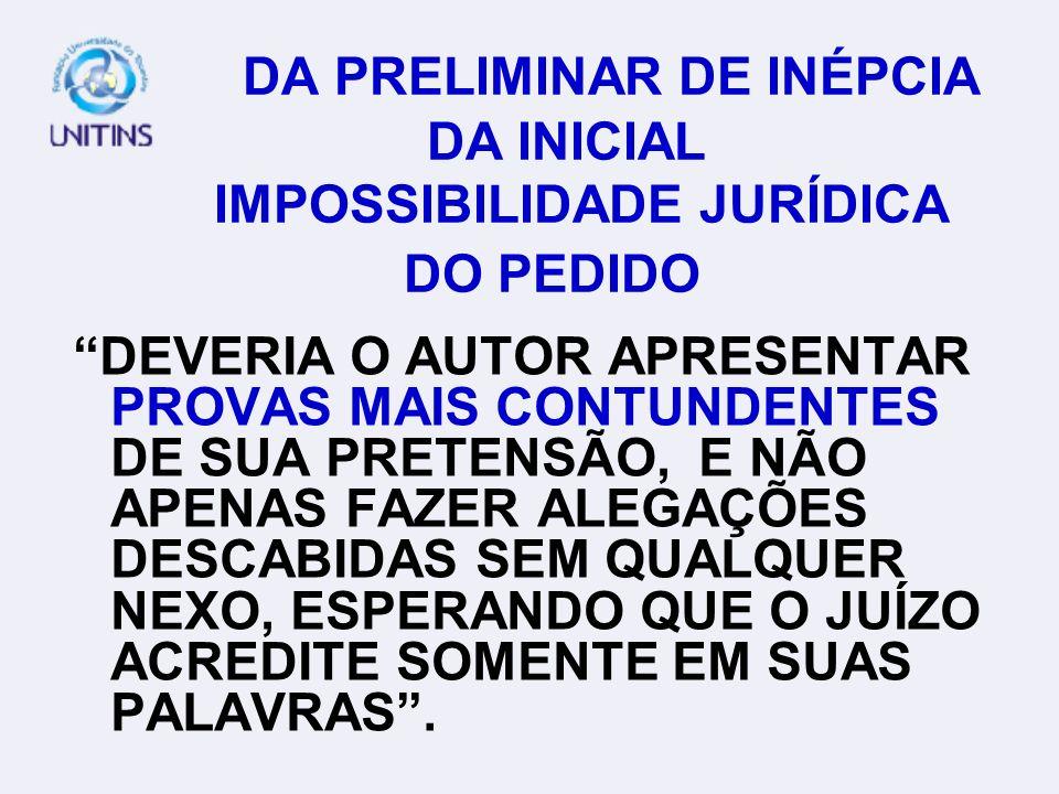 DA PRELIMINAR DE INÉPCIA DA INICIAL IMPOSSIBILIDADE JURÍDICA DO PEDIDO