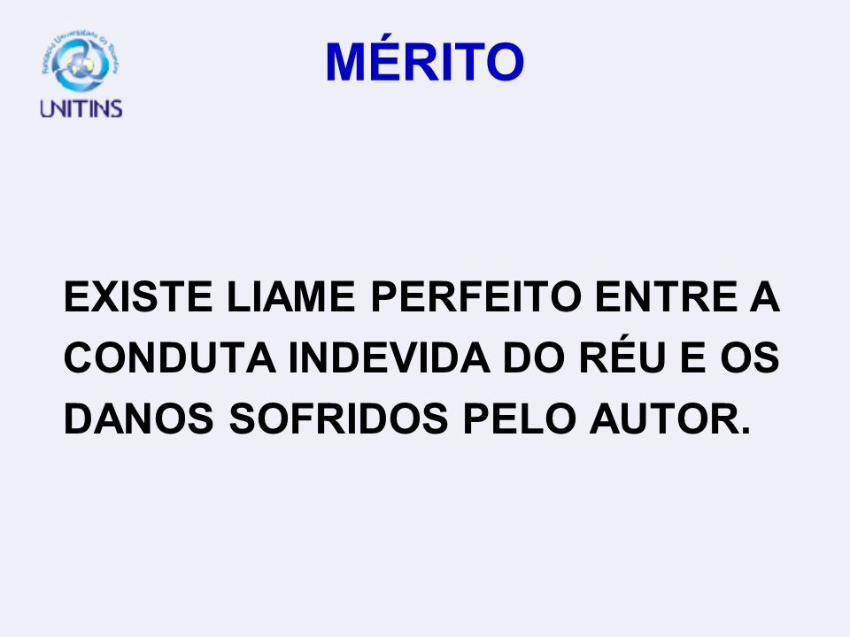 MÉRITO EXISTE LIAME PERFEITO ENTRE A CONDUTA INDEVIDA DO RÉU E OS
