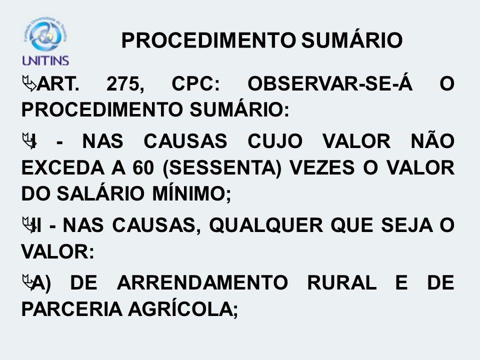PROCEDIMENTO SUMÁRIO ART. 275, CPC: OBSERVAR-SE-Á O PROCEDIMENTO SUMÁRIO: