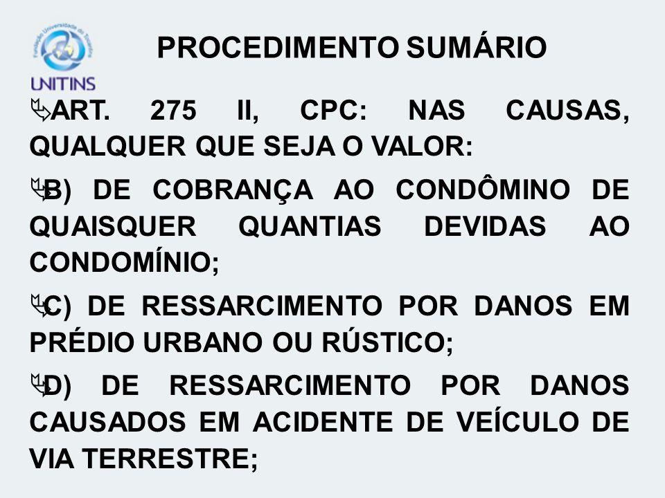 PROCEDIMENTO SUMÁRIO ART. 275 II, CPC: NAS CAUSAS, QUALQUER QUE SEJA O VALOR: