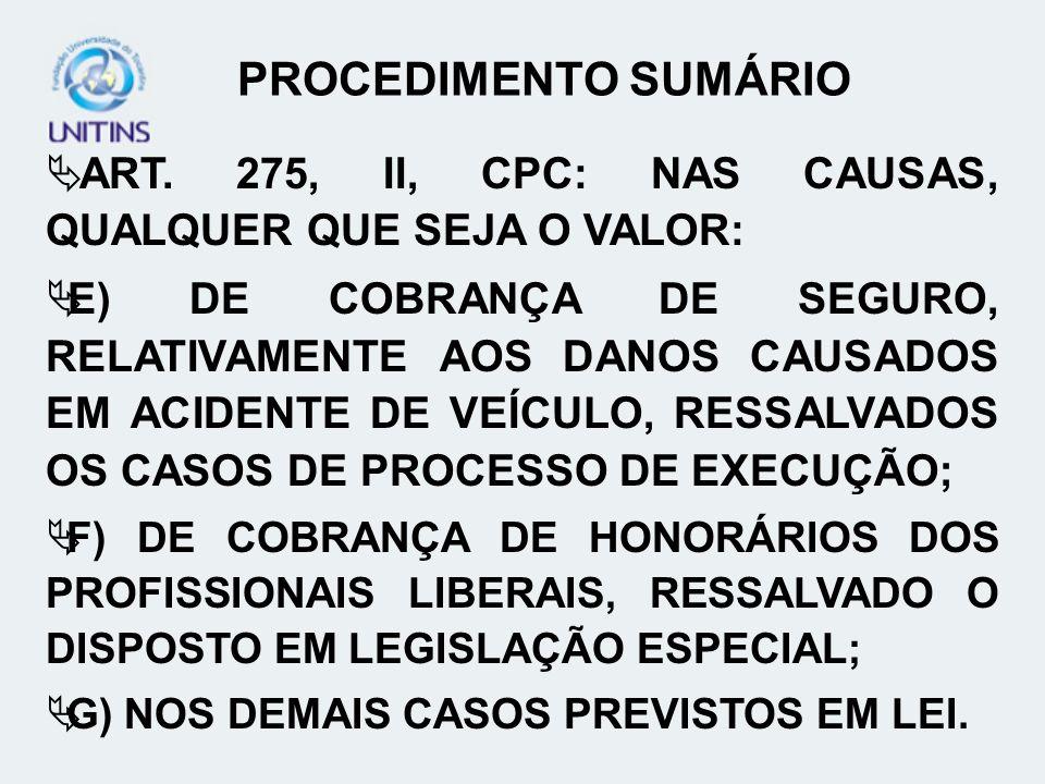 PROCEDIMENTO SUMÁRIO ART. 275, II, CPC: NAS CAUSAS, QUALQUER QUE SEJA O VALOR: