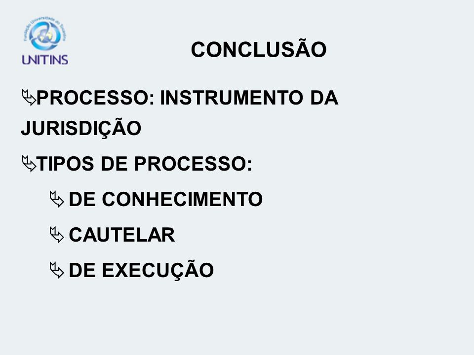 CONCLUSÃO PROCESSO: INSTRUMENTO DA JURISDIÇÃO TIPOS DE PROCESSO: