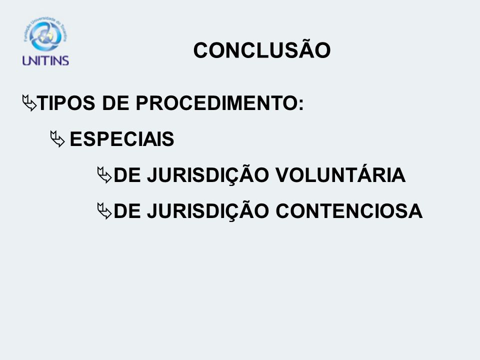 CONCLUSÃO TIPOS DE PROCEDIMENTO: ESPECIAIS DE JURISDIÇÃO VOLUNTÁRIA