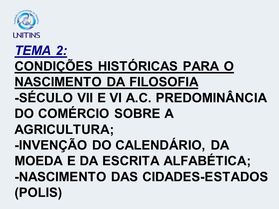 TEMA 2: CONDIÇÕES HISTÓRICAS PARA O NASCIMENTO DA FILOSOFIA -SÉCULO VII E VI A.C.