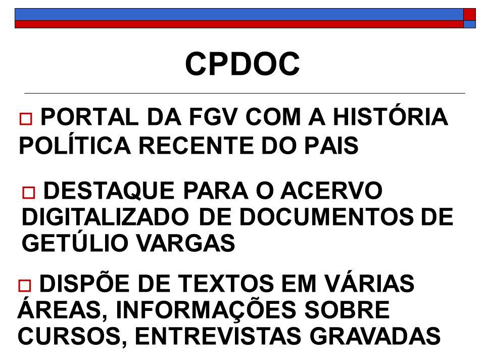 CPDOC PORTAL DA FGV COM A HISTÓRIA POLÍTICA RECENTE DO PAIS