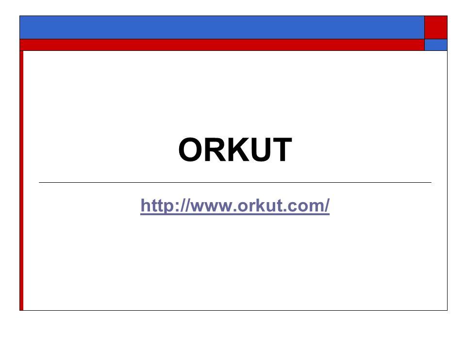 ORKUT http://www.orkut.com/