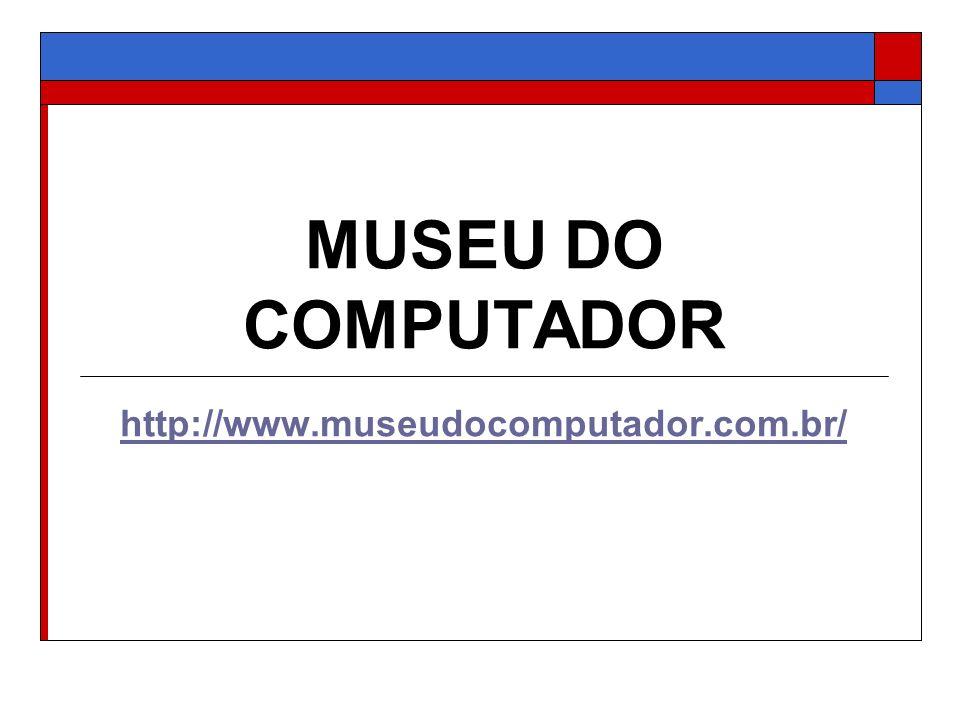 MUSEU DO COMPUTADOR http://www.museudocomputador.com.br/