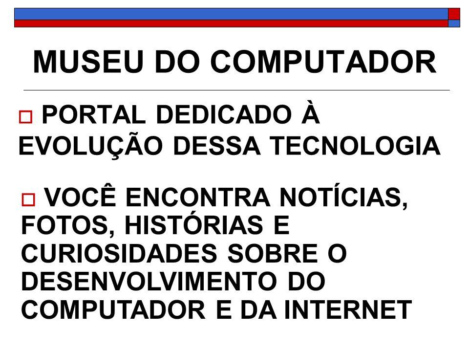 MUSEU DO COMPUTADOR PORTAL DEDICADO À EVOLUÇÃO DESSA TECNOLOGIA