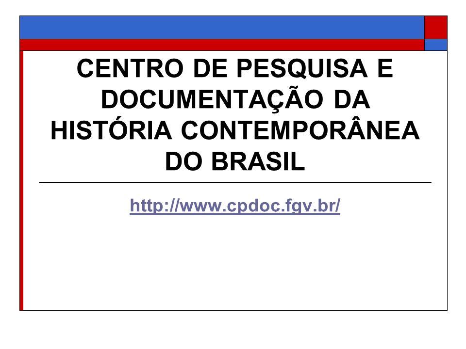 CENTRO DE PESQUISA E DOCUMENTAÇÃO DA HISTÓRIA CONTEMPORÂNEA DO BRASIL