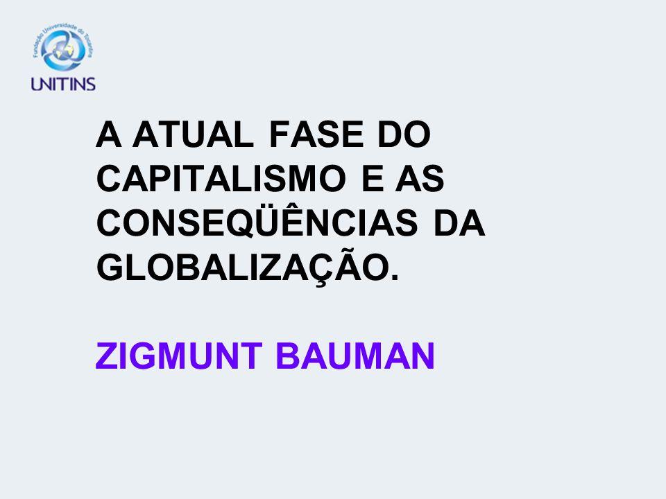 A ATUAL FASE DO CAPITALISMO E AS CONSEQÜÊNCIAS DA GLOBALIZAÇÃO