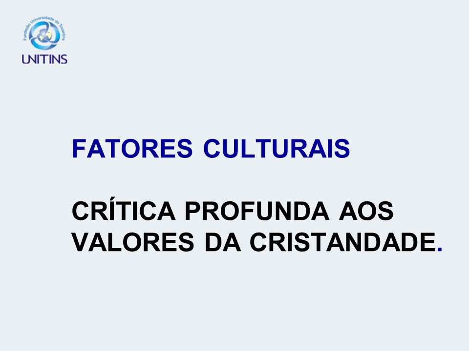 FATORES CULTURAIS CRÍTICA PROFUNDA AOS VALORES DA CRISTANDADE.
