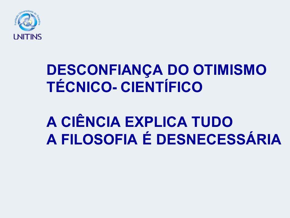 DESCONFIANÇA DO OTIMISMO TÉCNICO- CIENTÍFICO A CIÊNCIA EXPLICA TUDO A FILOSOFIA É DESNECESSÁRIA