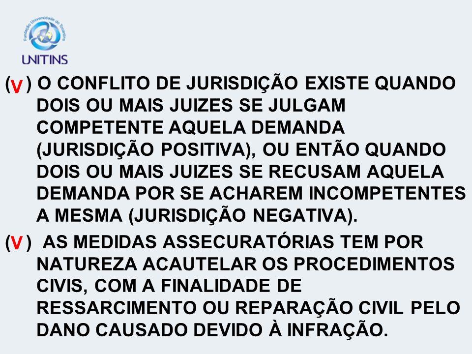 ( ) O CONFLITO DE JURISDIÇÃO EXISTE QUANDO DOIS OU MAIS JUIZES SE JULGAM COMPETENTE AQUELA DEMANDA (JURISDIÇÃO POSITIVA), OU ENTÃO QUANDO DOIS OU MAIS JUIZES SE RECUSAM AQUELA DEMANDA POR SE ACHAREM INCOMPETENTES A MESMA (JURISDIÇÃO NEGATIVA).