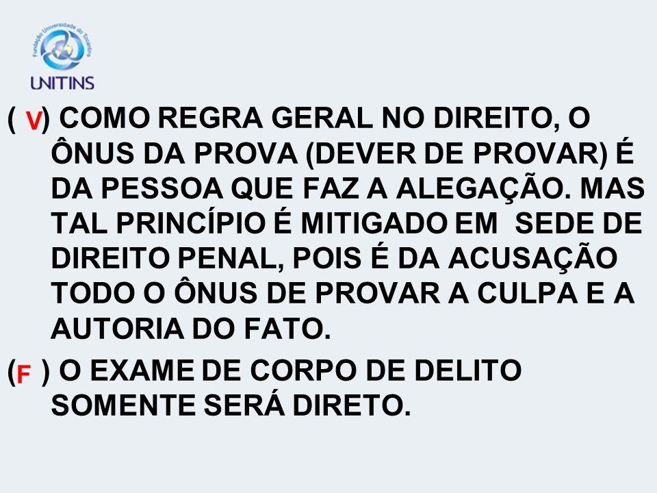 ( ) O EXAME DE CORPO DE DELITO SOMENTE SERÁ DIRETO.