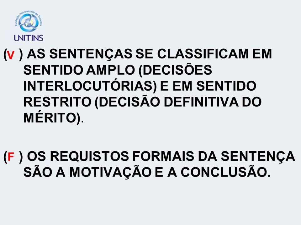 ( ) OS REQUISTOS FORMAIS DA SENTENÇA SÃO A MOTIVAÇÃO E A CONCLUSÃO.