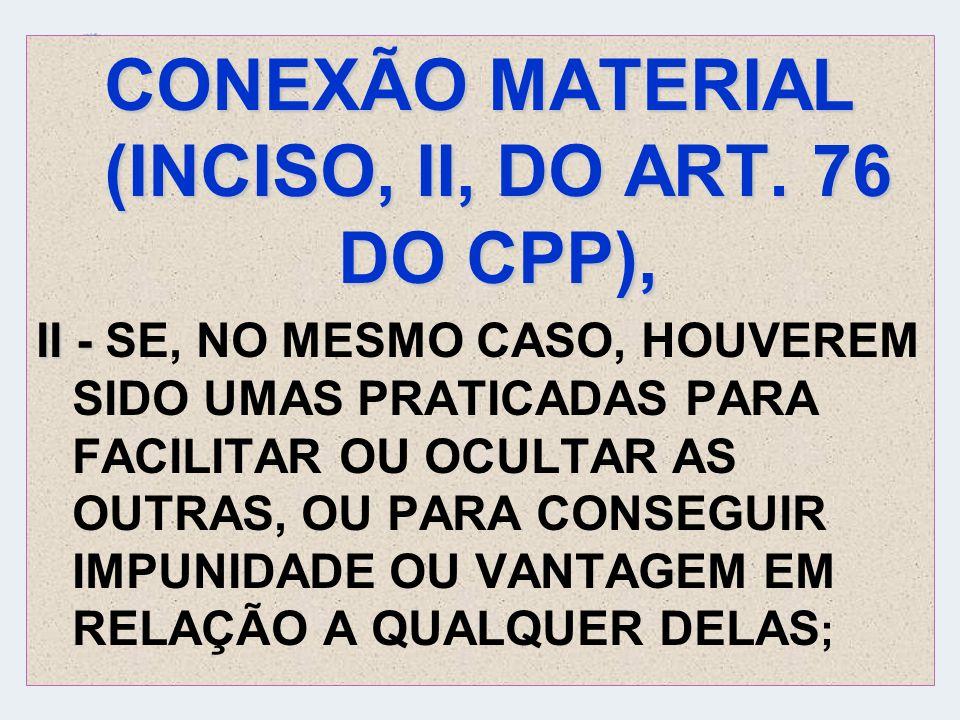 CONEXÃO MATERIAL (INCISO, II, DO ART. 76 DO CPP),