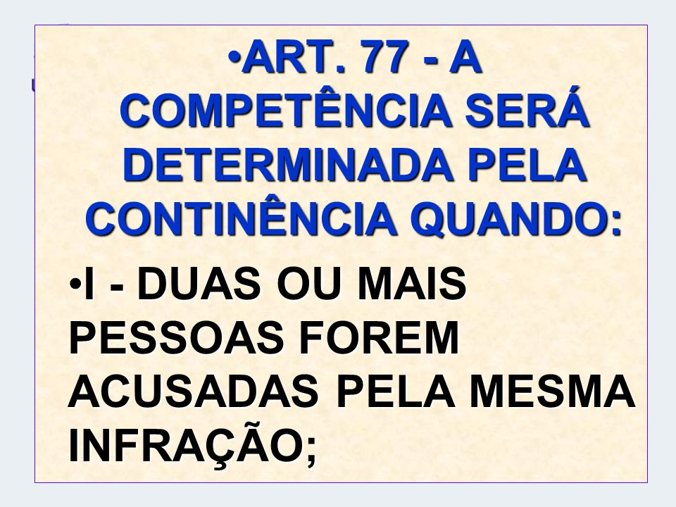 ART. 77 - A COMPETÊNCIA SERÁ DETERMINADA PELA CONTINÊNCIA QUANDO: