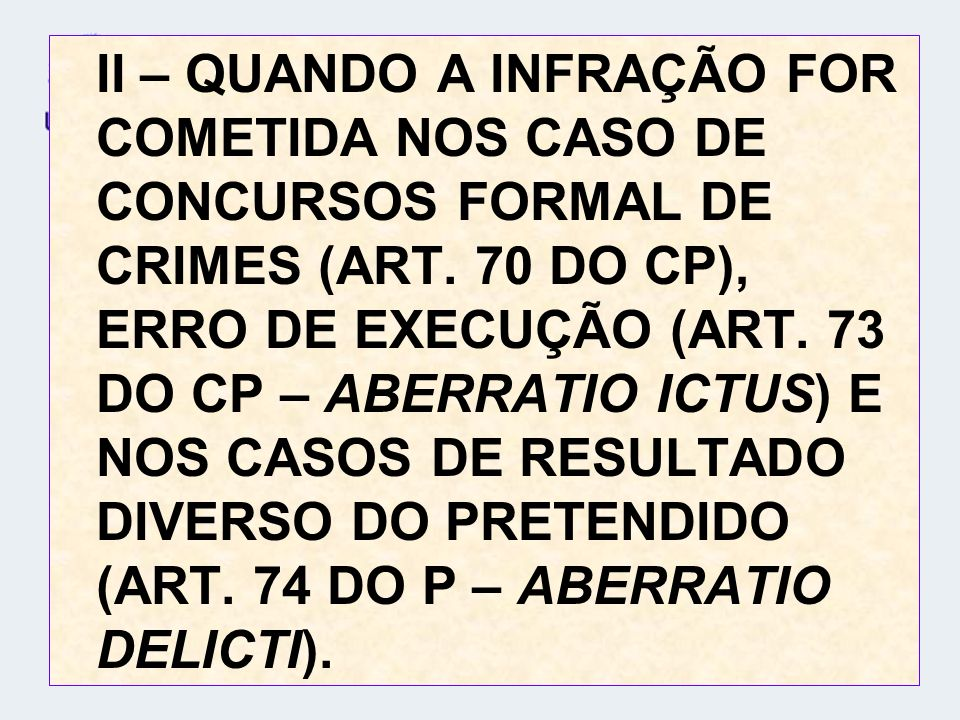 II – QUANDO A INFRAÇÃO FOR COMETIDA NOS CASO DE CONCURSOS FORMAL DE CRIMES (ART.