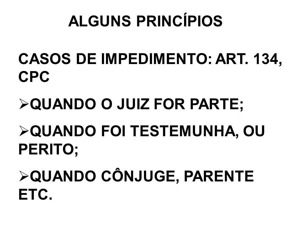 ALGUNS PRINCÍPIOSCASOS DE IMPEDIMENTO: ART. 134, CPC. QUANDO O JUIZ FOR PARTE; QUANDO FOI TESTEMUNHA, OU PERITO;