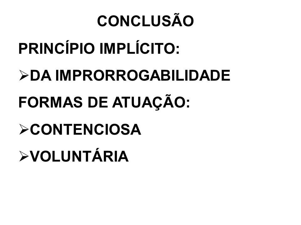 CONCLUSÃO PRINCÍPIO IMPLÍCITO: DA IMPRORROGABILIDADE FORMAS DE ATUAÇÃO: CONTENCIOSA VOLUNTÁRIA
