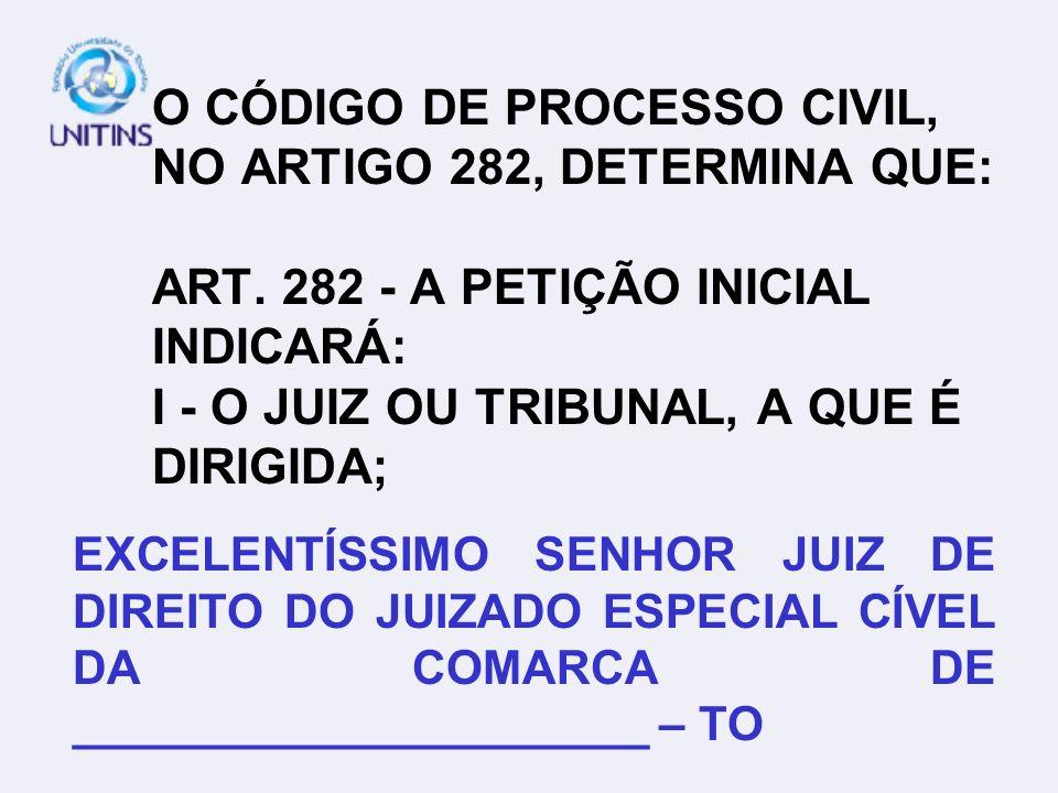O CÓDIGO DE PROCESSO CIVIL, NO ARTIGO 282, DETERMINA QUE: ART