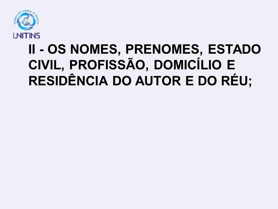 II - OS NOMES, PRENOMES, ESTADO CIVIL, PROFISSÃO, DOMICÍLIO E RESIDÊNCIA DO AUTOR E DO RÉU;