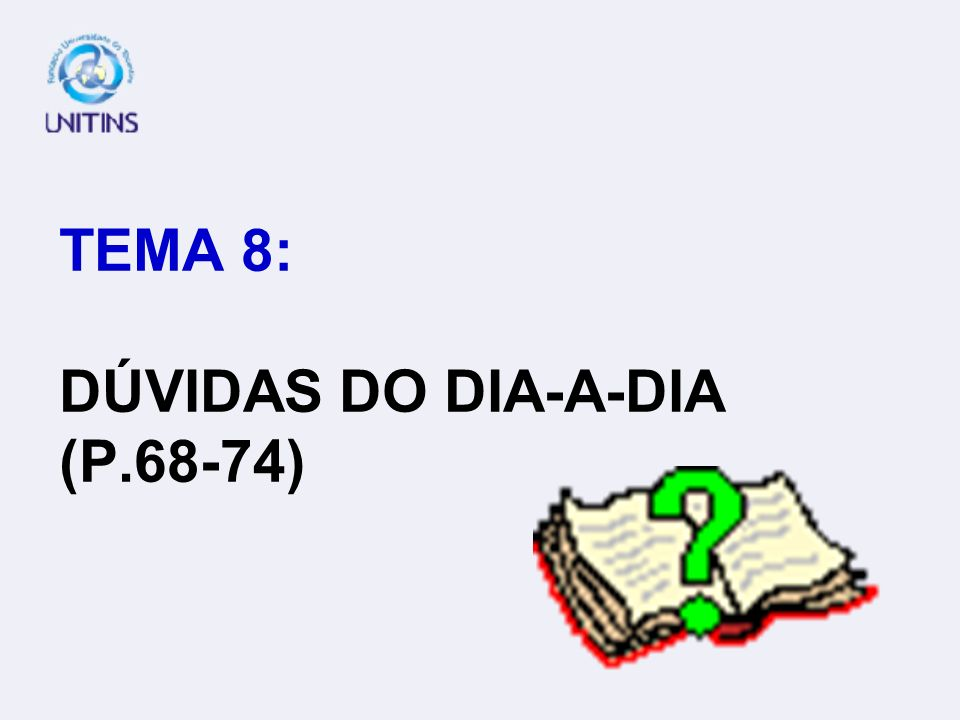 TEMA 8: DÚVIDAS DO DIA-A-DIA (P.68-74)