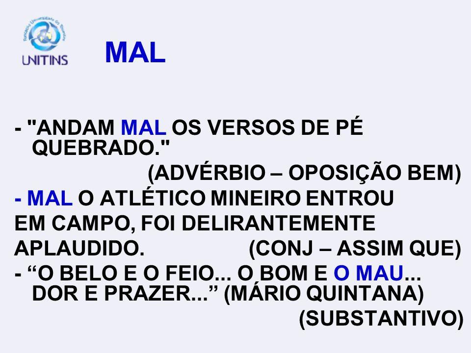 MAL - ANDAM MAL OS VERSOS DE PÉ QUEBRADO. (ADVÉRBIO – OPOSIÇÃO BEM)