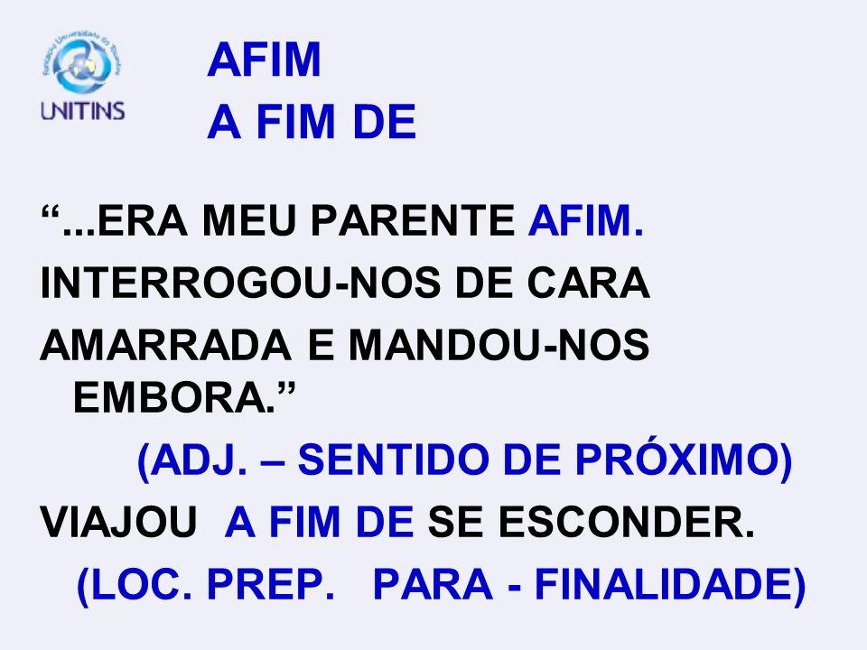AFIM A FIM DE ...ERA MEU PARENTE AFIM. INTERROGOU-NOS DE CARA