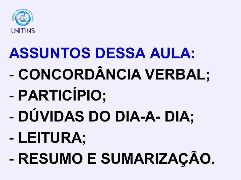 ASSUNTOS DESSA AULA:CONCORDÂNCIA VERBAL; PARTICÍPIO; DÚVIDAS DO DIA-A- DIA; LEITURA; RESUMO E SUMARIZAÇÃO.