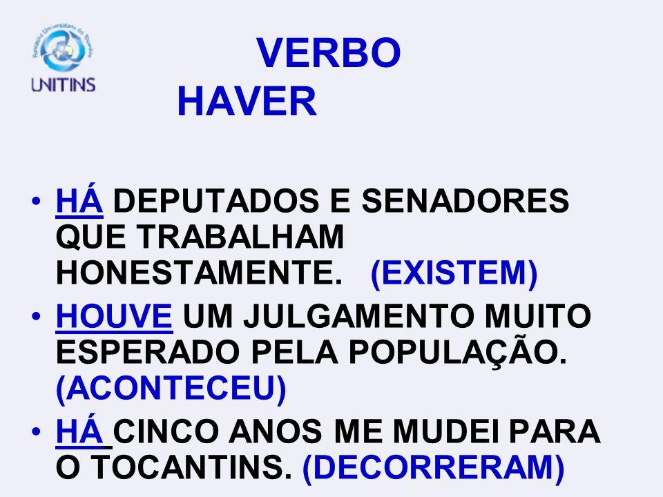VERBO HAVER HÁ DEPUTADOS E SENADORES QUE TRABALHAM HONESTAMENTE. (EXISTEM)